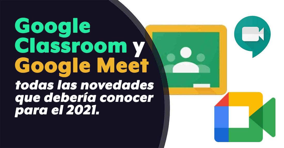 Atención maestro: estas son las novedades de Google Classroom y Google Meet para el 2021